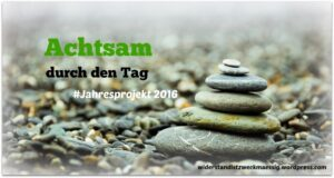 Achtsam durch den Tag Linkparty